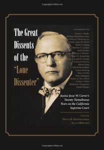 The Great Dissents Of The ''Lone Dissenter'': Justice Jesse W. Carter'S Twenty Tumultuous Years On The California Supreme Court