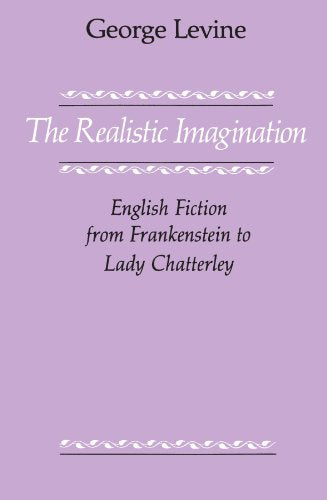 The Realistic Imagination: English Fiction From Frankenstein To Lady Chatterly