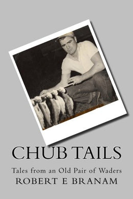 Chub Tails: Tales From An Old Pair Of Waders