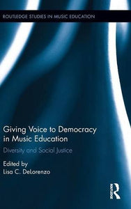 Giving Voice To Democracy In Music Education: Diversity And Social Justice In The Classroom (Routledge Studies In Music Education)