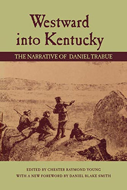 Westward Into Kentucky: The Narrative Of Daniel Trabue