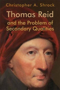 Thomas Reid And The Problem Of Secondary Qualities (Edinburgh Studies In Scottish Philosophy)