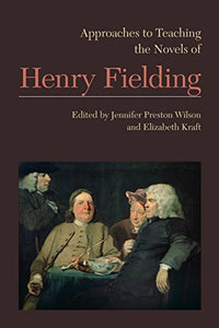 Approaches To Teaching The Novels Of Henry Fielding (Approaches To Teaching World Literature)