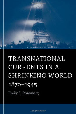 Transnational Currents In A Shrinking World: 1870-1945