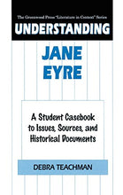 Load image into Gallery viewer, Understanding Jane Eyre: A Student Casebook To Issues, Sources, And Historical Documents (The Greenwood Press Literature In Context Series)