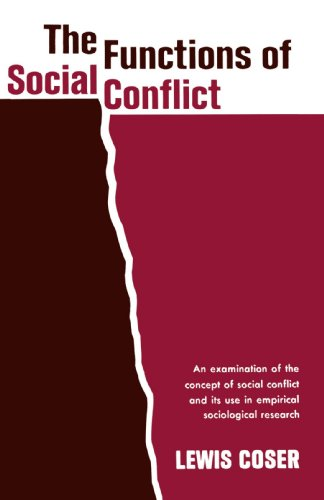 The Functions Of Social Conflict: An Examination Of The Concept Of Social Conflict And Its Use In Empirical Sociological Research