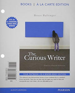 The Curious Writer, Concise Edition, Books A La Carte Edition (4Th Edition)