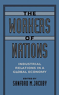The Workers Of Nations: Industrial Relations In A Global Economy