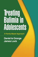 Load image into Gallery viewer, Treating Bulimia In Adolescents: A Family-Based Approach