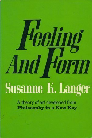 Feeling And Form: A Theory Of Art Developed From Philosophy In A New Key