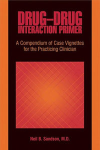 Drug-Drug Interaction Primer: A Compendium Of Case Vignettes For The Practicing Clinician