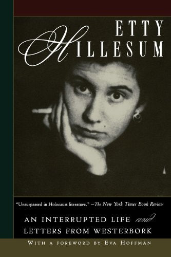 Etty Hillesum: An Interrupted Life The Diaries, 1941-1943 And Letters From Westerbork