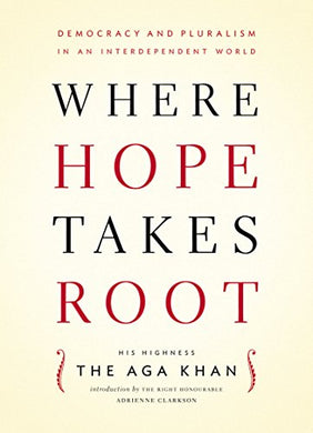 Where Hope Takes Root: Democracy And Pluralism In An Interdependent World