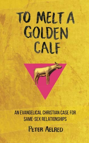 To Melt A Golden Calf: An Evangelical Christian Case For Same-Sex Relationships