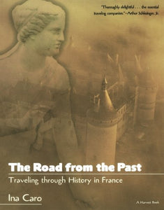 The Road From The Past: Traveling Through History In France
