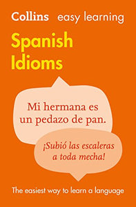 Easy Learning Spanish Idioms (Collins Easy Learning Spanish)