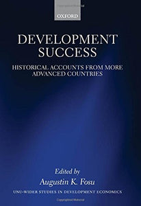 Development Success: Historical Accounts From More Advanced Countries (Wider Studies In Development Economics)