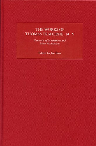The Works Of Thomas Traherne V: Centuries Of Meditations And Select Meditations