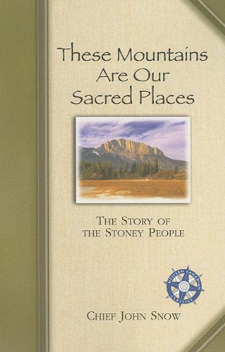 These Mountains Are Our Sacred Places: The Story Of The Stoney People (Western Canadian Classics)