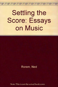 Settling The Score: Essays On Music