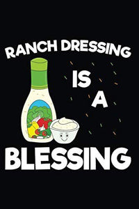 Ranch Dressing Is A Blessing: 120 Pages 6' X 9' Journal