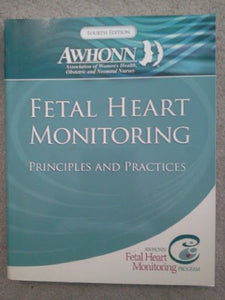 Fetal Heart Monitoring Principles And Practices 4Th Edition (Awhonn, Fetal Heart Monitoring)