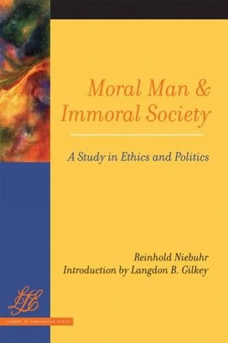 Moral Man And Immoral Society: Study In Ethics And Politics (Library Of Theological Ethics)