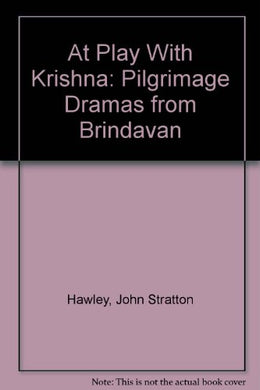 At Play With Krishna: Pilgrimage Dramas From Brindavan (Princeton Legacy Library)