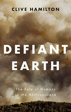 Load image into Gallery viewer, Defiant Earth: The Fate Of Humans In The Anthropocene