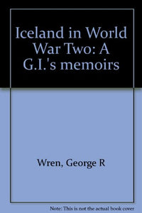 Iceland In World War Two: A G.I.'S Memoirs