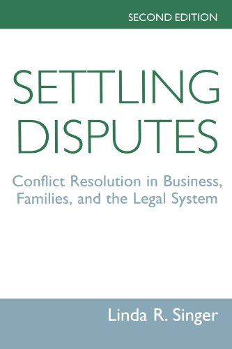 Settling Disputes: Conflict Resolution In Business, Families, And The Legal System