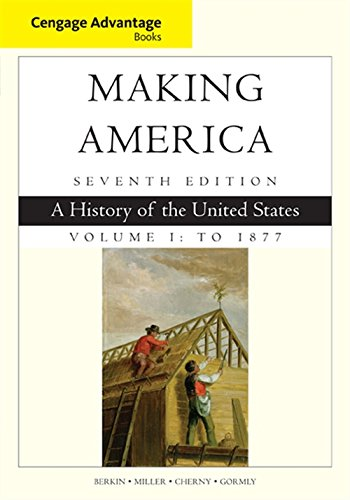 Cengage Advantage Books: Making America, Volume 1 To 1877: A History Of The United States (Cengage Advantage Edition)