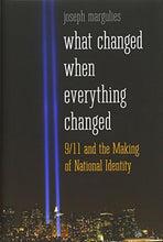 Load image into Gallery viewer, What Changed When Everything Changed: 9/11 And The Making Of National Identity