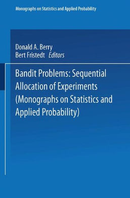 Bandit Problems: Sequential Allocation Of Experiments (Monographs On Statistics And Applied Probability)