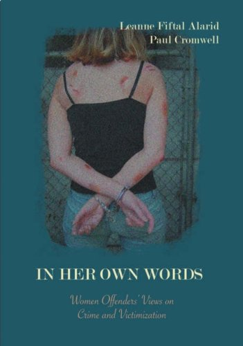 In Her Own Words: Women Offenders' Views On Crime And Victimization (An Anthology)