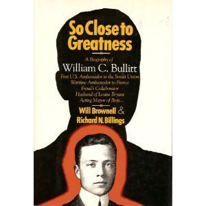 So Close To Greatness: The Biography Of William C. Bullitt