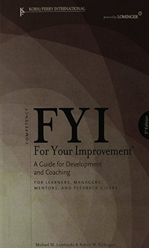 Fyi: For Your Improvement - For Learners, Managers, Mentors, And Feedback Givers