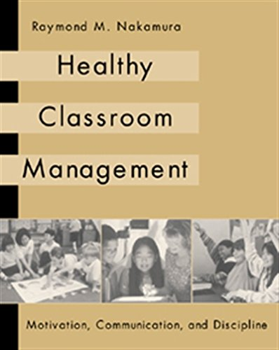Healthy Classroom Management: Motivation, Communication, And Discipline