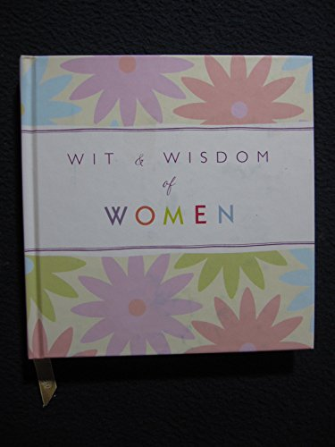 Wit And Wisdom Of Women: Classic And Contemporary Quotes