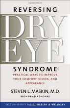 Load image into Gallery viewer, Reversing Dry Eye Syndrome: Practical Ways To Improve Your Comfort, Vision, And Appearance (Yale University Press Health & Wellness)