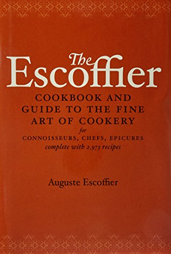The Escoffier Cookbook And Guide To The Fine Art Of Cookery: For Connoisseurs, Chefs, Epicures Complete With 2973 Recipes