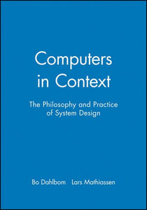 Computers In Context: The Philosophy And Practice Of System Design
