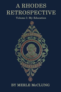 A Rhodes Retrospective: Volume I: My Education (Volume 1)