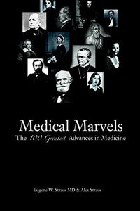 Medical Marvels: The 100 Greatest Advances In Medicine