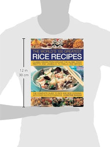 The World'S 100 Greatest Rice Recipes: Classic Dishes From Around The Globe, From Risotto And Jambalya To Paella And Biryani.