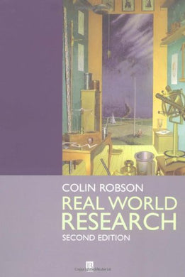 Real World Research: A Resource For Social Scientists And Practitioner-Researchers (Regional Surveys Of The World)