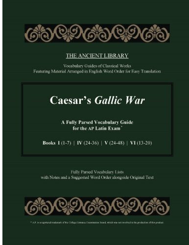 Caesar'S Gallic War: A Fully Parsed Vocabulary Guide For The Ap Latin Exam: Books  I (1-7)  |  Iv (24-36)  |  V (24-48)  |  Vi (13-20)