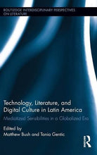 Load image into Gallery viewer, Technology, Literature, And Digital Culture In Latin America: Mediatized Sensibilities In A Globalized Era (Routledge Interdisciplinary Perspectives On Literature)
