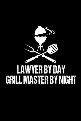 Lawyer By Day Grill Master By Night: Funny Bbq Grill Gift Notebook For Attorneys