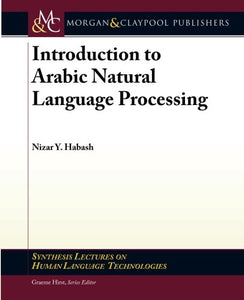 Introduction To Arabic Natural Language Processing (Synthesis Lectures On Human Language Technologies)